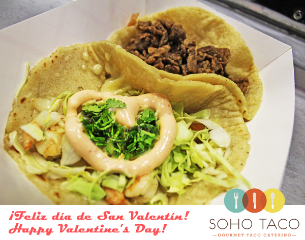 SoHo-Taco-Gourmet-Taco-Catering-&-Food-Truck---Santa-Ana---Orange-County---CA---Happy-Valentines-Day---Feliz-Dia-de-San-Valentin